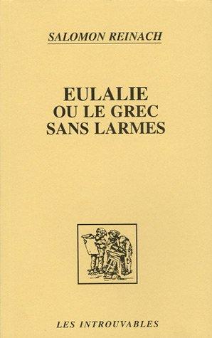 Eulalie, ou, Le grec sans larmes Broché – 3 mai 2000 Salomon Reinach Editions L'Harmattan 2738430759 Critique littéraire