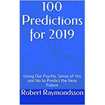 100 Predictions for 2019: Using Our Psychic Sense of Yes and No to Predict the Near Future