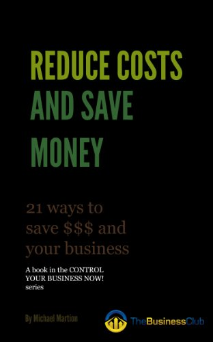Reduce Costs and Save Money (Control Your Business Now! Book 1)