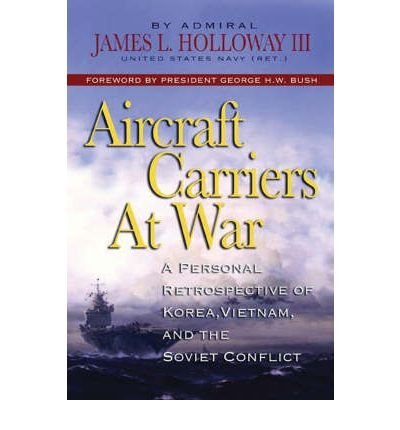 Aircraft Carriers at War: A Personal Retrospective of Korea, Vietnam, and the Soviet Conflict (Hardback) - Common by Naval Institute Press