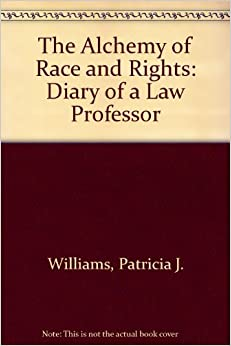 The Alchemy of Race and Rights: Diary of a Law Professor