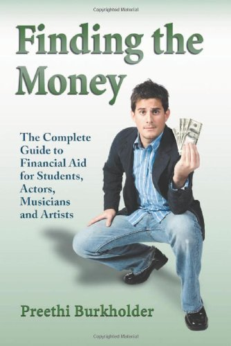 Finding the Money: The Complete Guide to Financial Aid for Students, Actors, Musicians and Artists by Preethi Burkholder (2009-05-13) Paperback