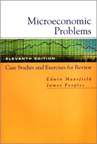 Microeconomic Problems: Case Studies and Exercises for Review: For Microeconomics: Theory and Applications