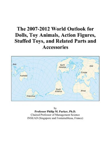 The 2007-2012 World Outlook for Dolls, Toy Animals, Action Figures, Stuffed Toys, and Related Parts and Accessories
