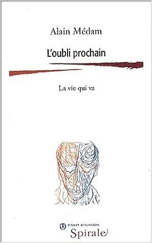 Téléchargements gratuits livres populaires L'oubli prochain : La vie qui va by Alain Médam PDF MOBI