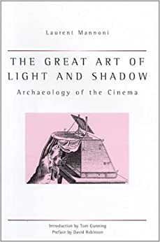 Great Art Of Light And Shadow: Archaeology of the Cinema (Exeter Studies in Film History)