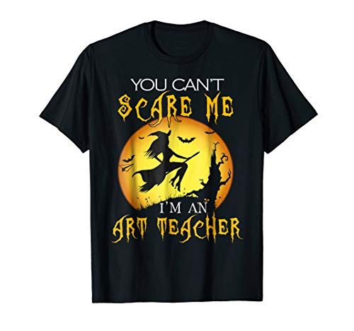 You Can't Scare Me I'm Art Teacher Halloween Costume -