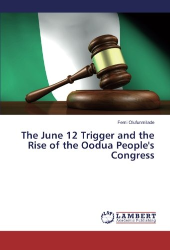 Read Online The June 12 Trigger and the Rise of the Oodua People's Congress PDF