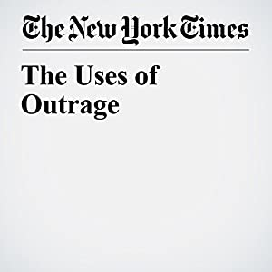 The Uses of Outrage