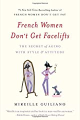 French Women Don't Get Facelifts: The Secret of Aging with Style & Attitude (Reprint) [Paperback]