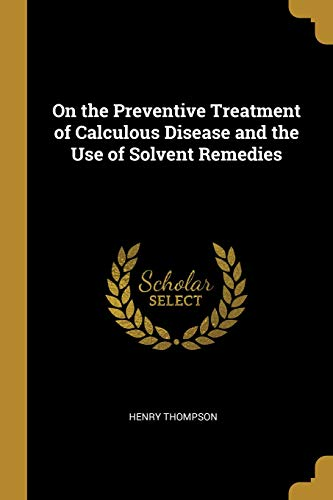 (On the Preventive Treatment of Calculous Disease and the Use of Solvent Remedies)
