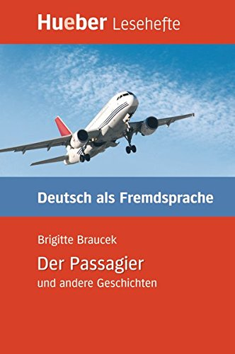 Der Passagier und andere Geschichten: Deutsch als Fremdsprache / Leseheft (Lesehefte Deutsch als Fremdsprache) (Englisch) Taschenbuch – 8. April 2008 Brigitte Braucek Hueber Verlag GmbH & Co. KG 3192016663