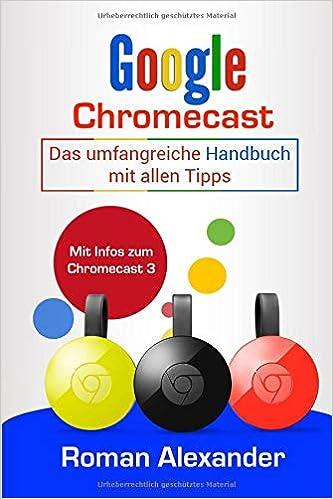 Google Chromecast Das Umfangreiche Handbuch Mit Allen Tipps