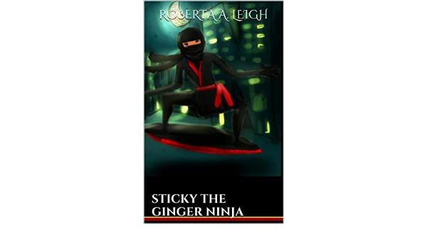 STICKY THE GINGER NINJA - Kindle edition by Roberta A. Leigh ...