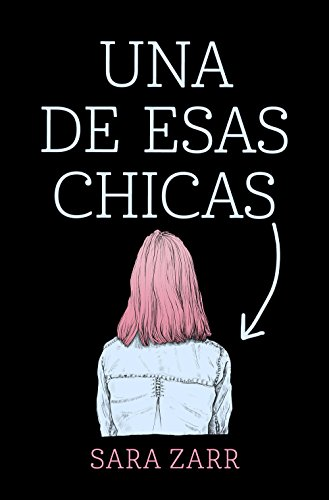 Una de esas chicas (Spanish Edition) by [Zarr, Sara]