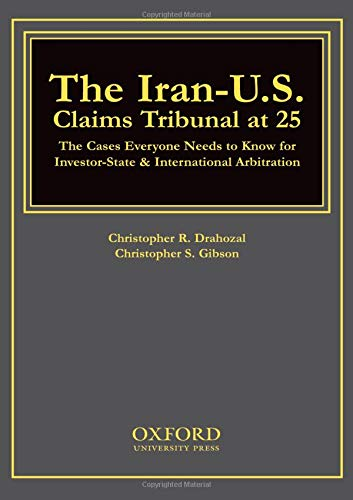 The Iran U.S. Claims Tribunal At 25  The Cases Everyone Needs To Know For Investor State And International Arbitration  The Cases Everyone Needs To Know For Investor State And International Arbitration
