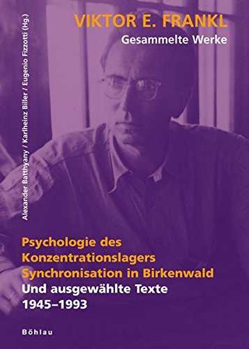 Viktor E. Frankl - Gesammelte Werke: Psychologie des Konzentrationslagers. Synchronisation in Birkenwald: Und ausgewählte Texte 1945-1997: Bd 2