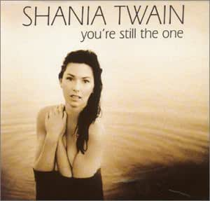 Shania Twain You Re Still The One Amazon Com Music