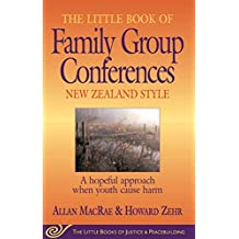 Little Book of Family Group Conferences New Zealand Style: A Hopeful Approach When Youth Cause Harm (Little Books of Justice & Peacebuilding)
