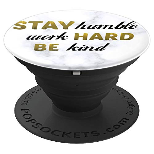 Stay Humble Work Hard Be Kind - Positive Uplifting Slogan - PopSockets Grip and Stand for Phones and Tablets