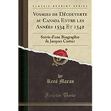 Voyages de Découverte Au Canada Entre Les Années 1534 Et 1542: Suivis d'Une Biographie de Jacques Cartier (Classic Reprint)