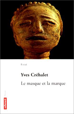 Le Masque et La Marque Broché – 21 août 1999 Yves Créhalet Editions Autrement 2862609447 Ethnologie