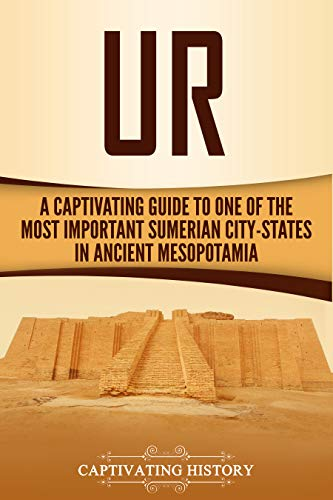 Ur: A Captivating Guide to One of the Most Important Sumerian City-States in Ancient Mesopotamia by [History, Captivating]