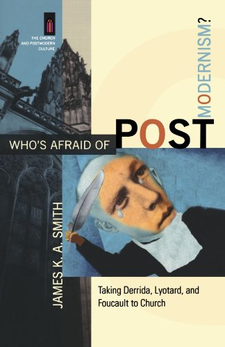 [D.O.W.N.L.O.A.D] Who's Afraid of Postmodernism?: Taking Derrida, Lyotard, and Foucault to Church (The Church and Post<br />PDF