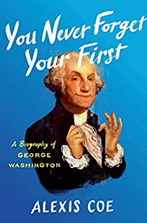 Book Cover: You Never Forget Your First: A Biography of George Washington