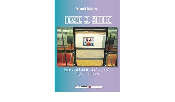 Amazon.com: Desde el altillo (Spanish Edition) eBook: Eduardo Alvariza, Fin de Siglo Editorial: Kindle Store