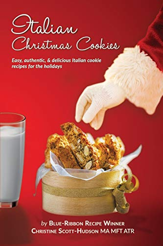 Italian Christmas Cookies: Easy, authentic, & delicious Italian cookie recipes for the holidays by Christine Scott-Hudson