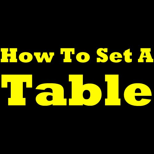 How To Set A Table: Easy Table Setting Report. Learn How To Set The Table For A Family Dinner And Other Occasions, Different Types Of Table Settings, The ... Tips And Some Great Table Setting Ideas! -