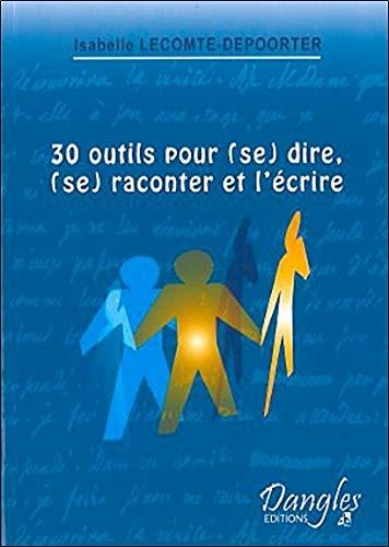 30 outils pour (se) dire, (se) raconter et l'écrire Broché – 2 mars 2005 Isabelle Lecomte-Depoorter Dangles 2703305923 Développement personnel