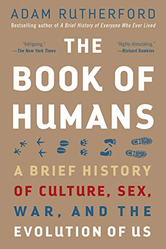 The Book of Humans: A Brief History of Culture, Sex, War, and the Evolution of Us Adam Rutherford