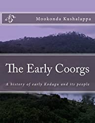 The Early Coorgs: A history of early Kodagu and its people (A History of Kodagu) (Volume 2)