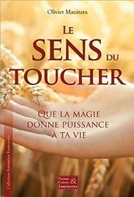 Le sens du toucher - Que la magie donne puissance à ta vie par Olivier Manitara