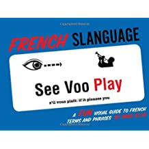 French Slanguage: A Fun Visual Guide to French Terms and Phrases
