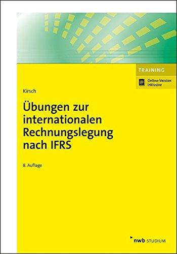 Übungen zur internationalen Rechnungslegung nach IFRS (NWB Studium Betriebswirtschaft) Taschenbuch – 20. Oktober 2017 Hanno Kirsch NWB Verlag 3482549680 Lehrbuch