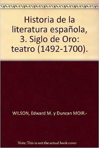 Historia de la literatura española, 3. Siglo de Oro: teatro 1492 ...