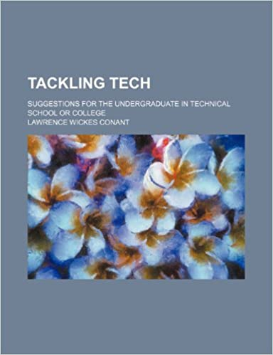 Tackling tech: Suggestions for the undergraduate in technical school or college