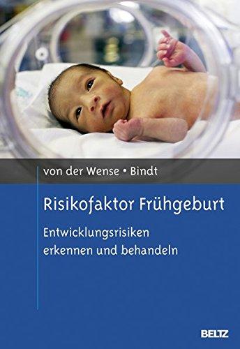 Risikofaktor Frühgeburt: Entwicklungsrisiken erkennen und behandeln (Risikofaktoren der Entwicklung im Kindes- und Jugendalter)