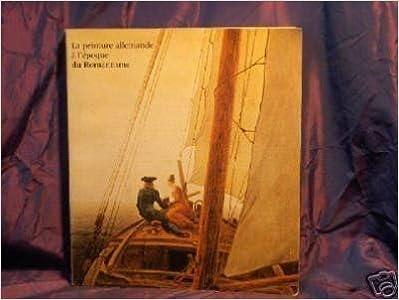 En ligne téléchargement gratuit La peinture allemande a l' epoque du romantisme 1976 epub, pdf