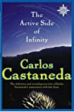 Active Side of Infinity: The definitive and revealing overview of Carlos Castaneda's experiences with don Juan