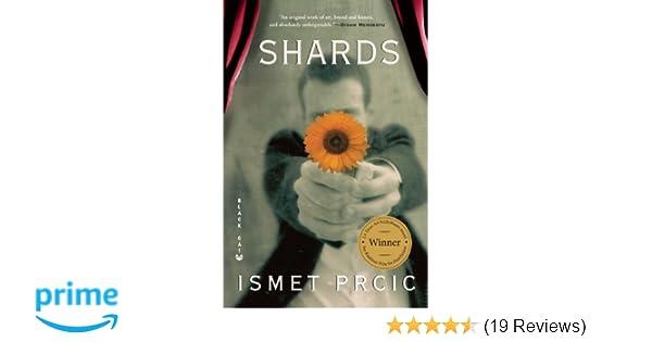 Shards: A Novel: Ismet Prcic: 9780802170811: Amazon com: Books