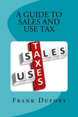 A Guide to Sales and Use Tax: You'll discover vital...