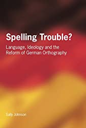 Spelling Trouble?: Language Ideology and the Reform of German Orthography