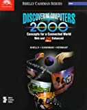 Discovering Computers 2000 : Concepts for a Connected World, Web and CNN Enhanced, Shelly, Gary B. and Cashman, Thomas J., 0789546213