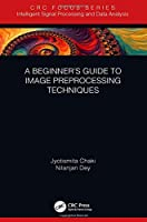 A Beginner's Guide to Image Preprocessing Techniques Front Cover