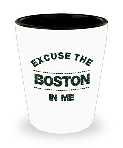 - Boston Shot Glass - Excuse The Boston In Me