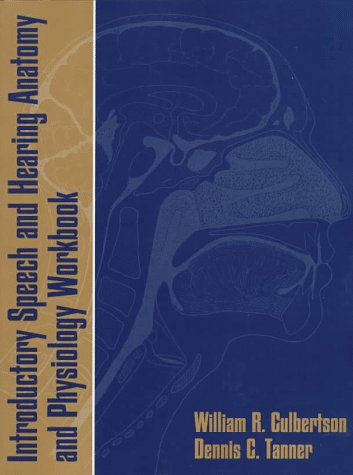 Introductory Speech and Hearing Anatomy and Physiology Workbook